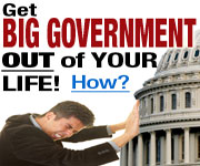 Get BIG GOVERNMENT Out of YOUR life!